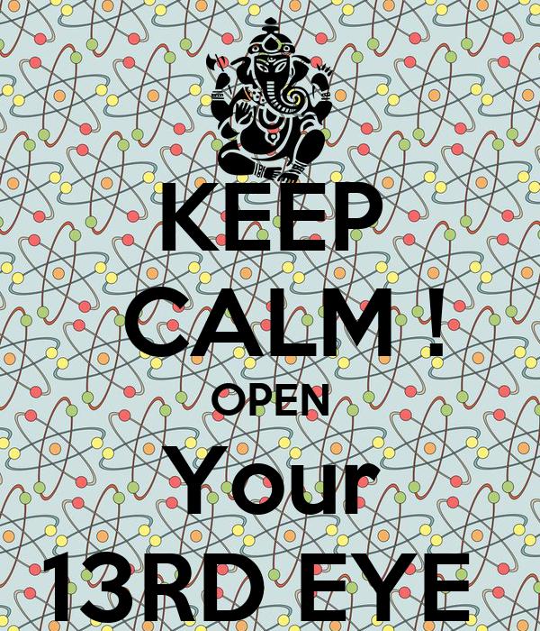 KEEP  CALM ! OPEN Your 13RD EYE