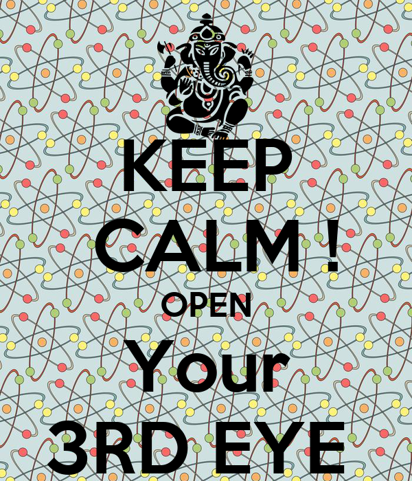 KEEP  CALM ! OPEN Your 3RD EYE