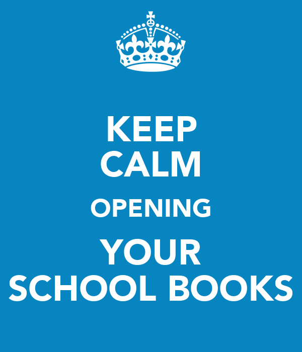 KEEP CALM OPENING YOUR SCHOOL BOOKS