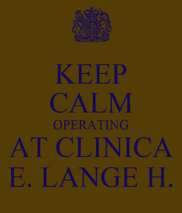 KEEP CALM OPERATING AT CLINICA E. LANGE H.