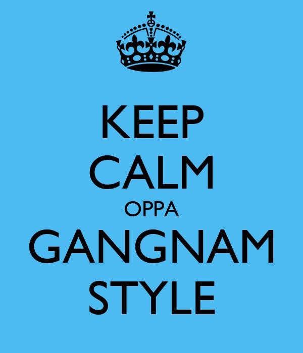 KEEP CALM OPPA GANGNAM STYLE