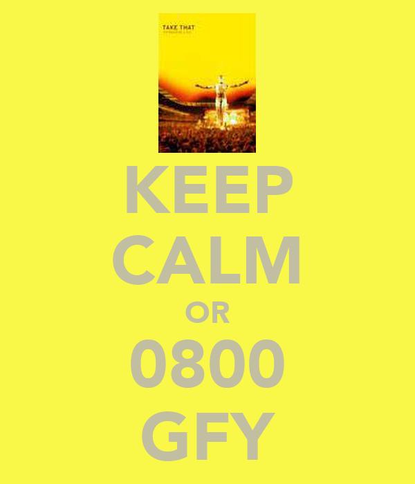 KEEP CALM OR 0800 GFY