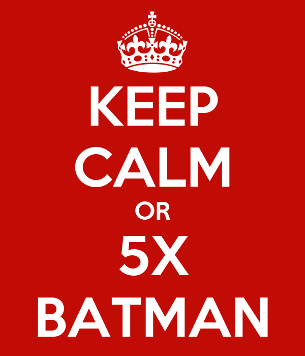 KEEP CALM OR 5X BATMAN