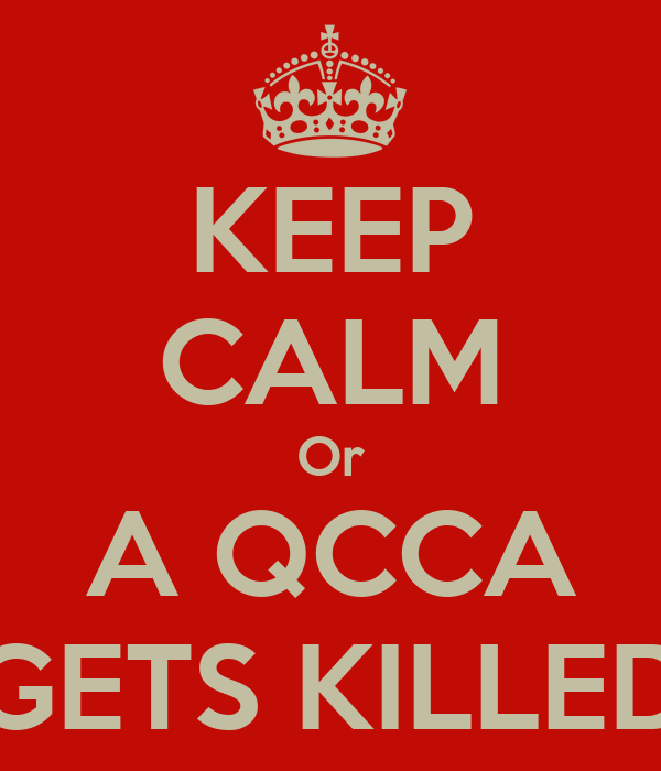 KEEP CALM Or A QCCA GETS KILLED