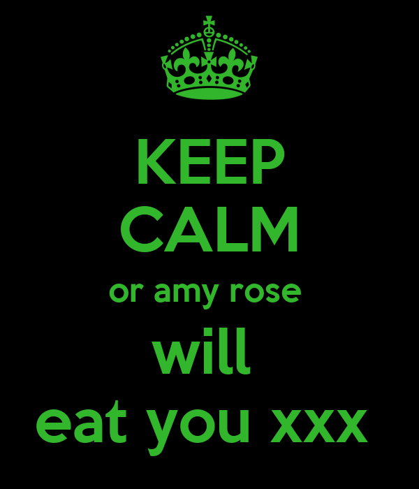 KEEP CALM or amy rose  will  eat you xxx