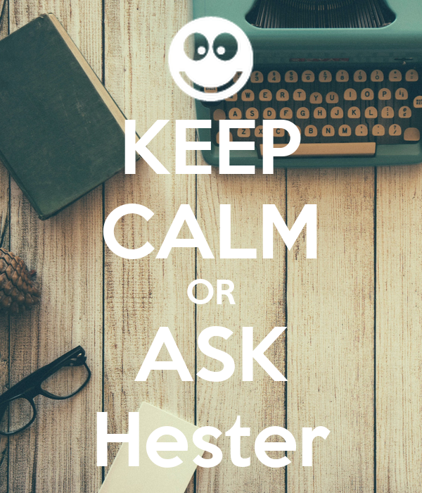 KEEP CALM OR ASK Hester