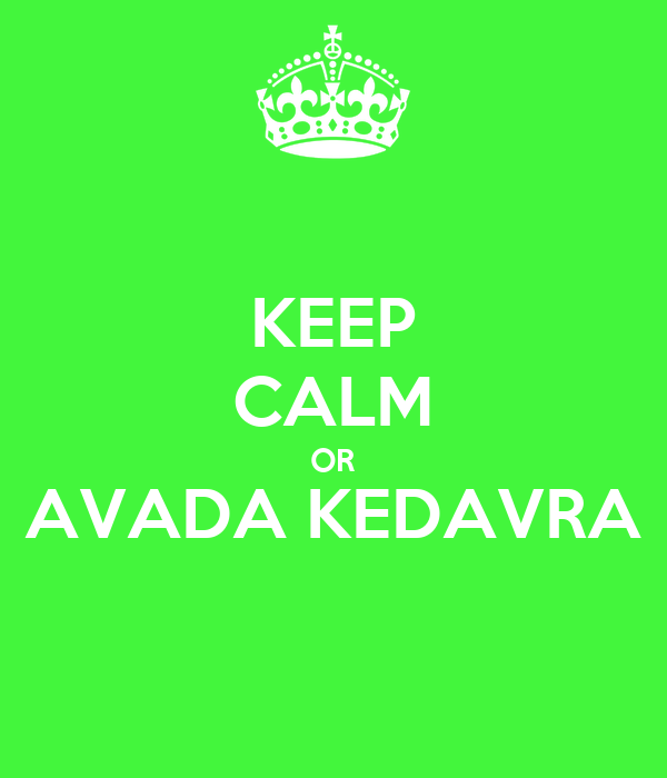 KEEP CALM OR AVADA KEDAVRA