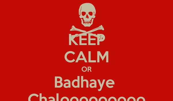 KEEP CALM OR Badhaye  Chalooooooooo