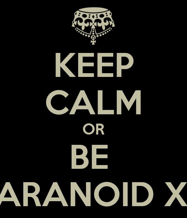 KEEP CALM OR BE  PARANOID XD