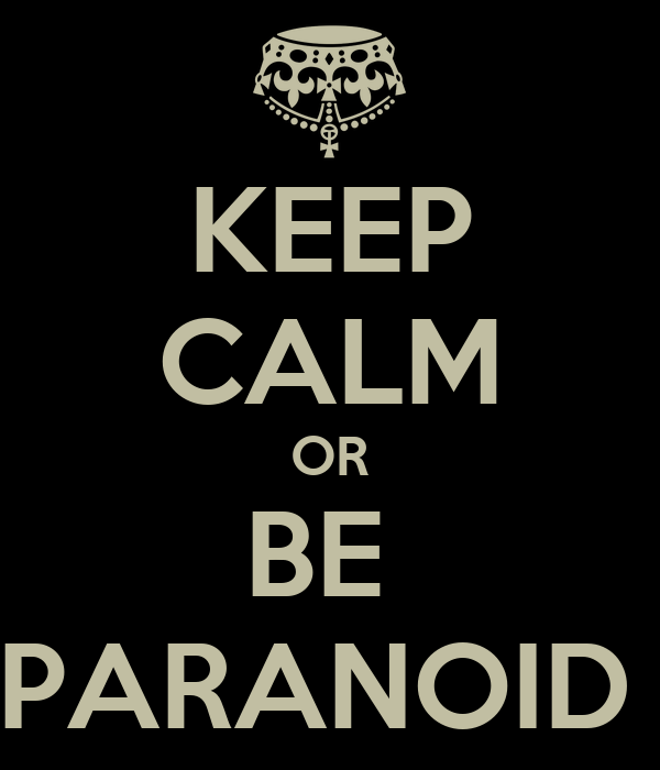 KEEP CALM OR BE  PARANOID