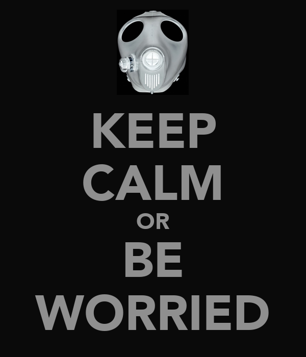 KEEP CALM OR BE WORRIED