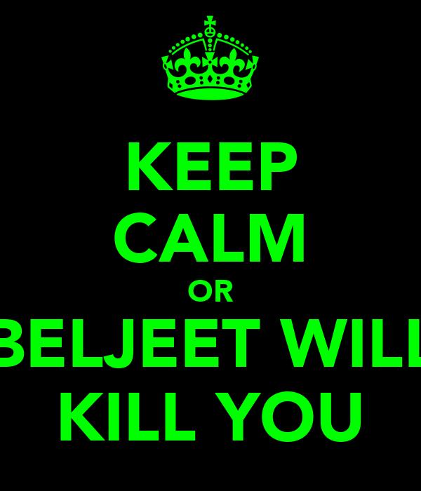 KEEP CALM OR BELJEET WILL KILL YOU