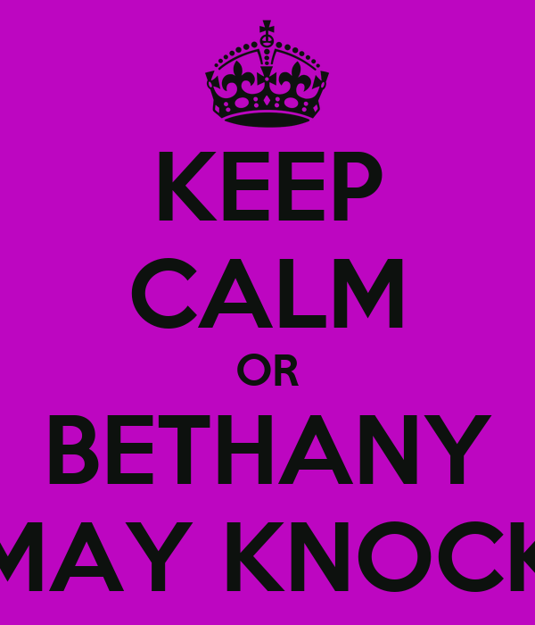 KEEP CALM OR BETHANY MAY KNOCK