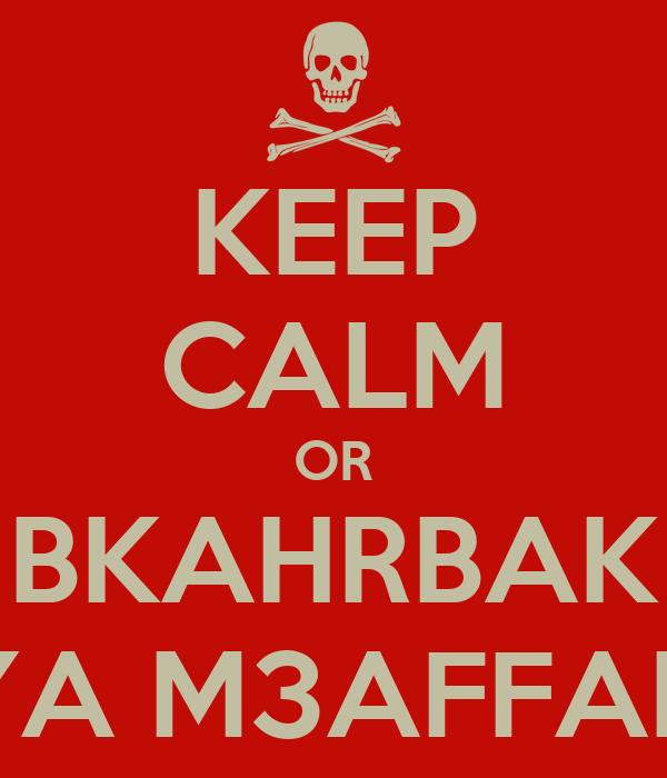 KEEP CALM OR BKAHRBAK YA M3AFFAN