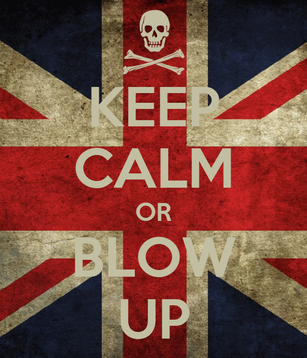 KEEP CALM OR BLOW UP