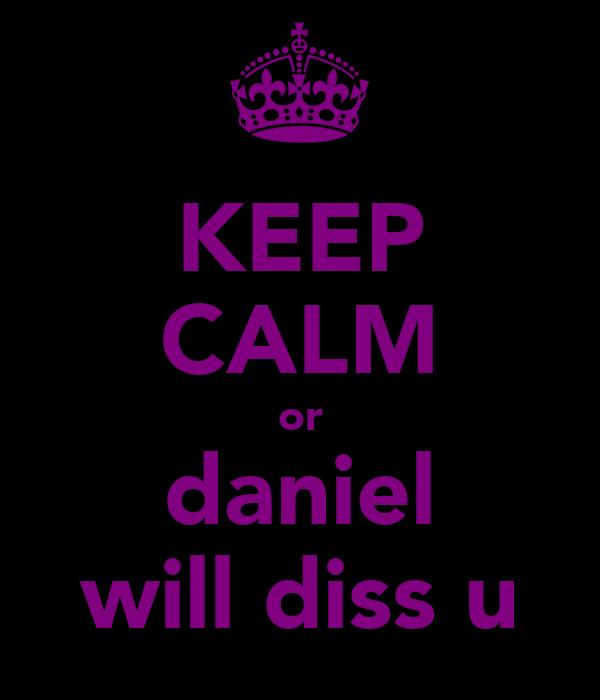 KEEP CALM or daniel will diss u