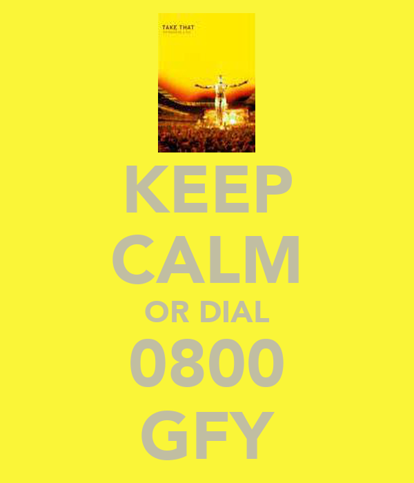 KEEP CALM OR DIAL 0800 GFY