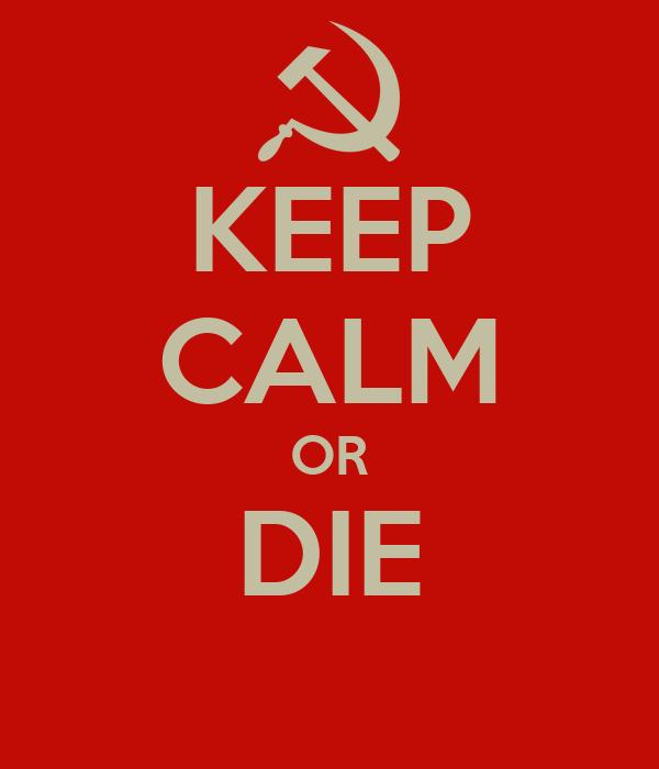 KEEP CALM OR DIE