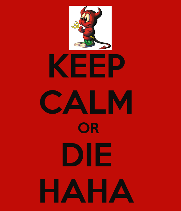 KEEP  CALM  OR  DIE  HAHA