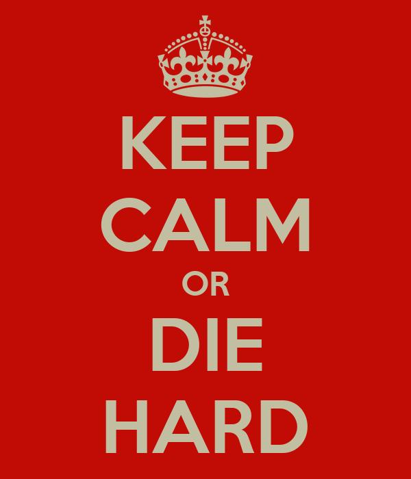 KEEP CALM OR DIE HARD