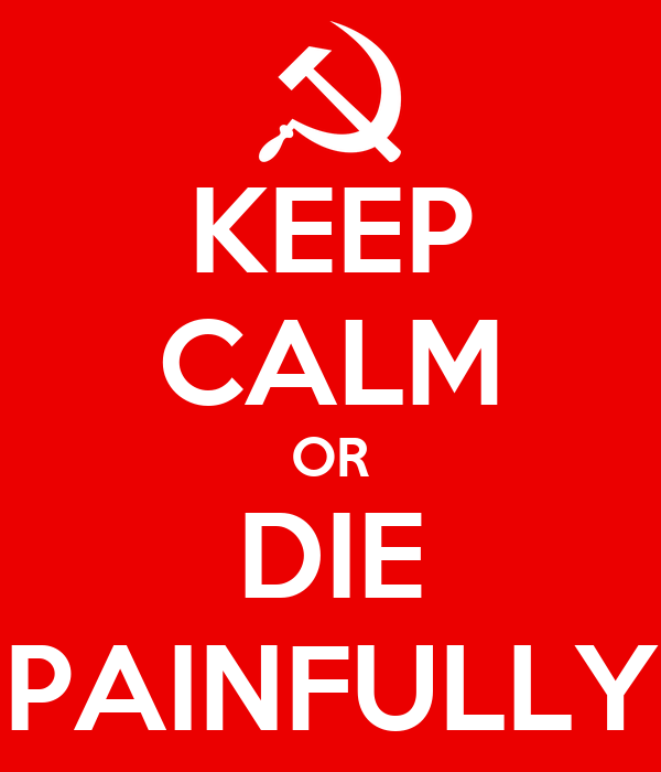 KEEP CALM OR DIE PAINFULLY