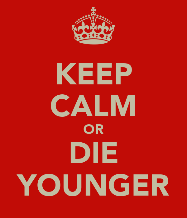 KEEP CALM OR DIE YOUNGER