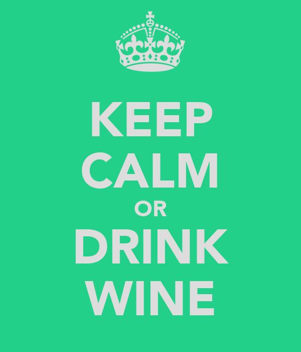 KEEP CALM OR DRINK WINE