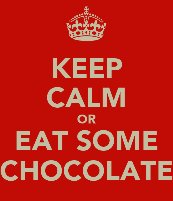 KEEP CALM OR EAT SOME CHOCOLATE