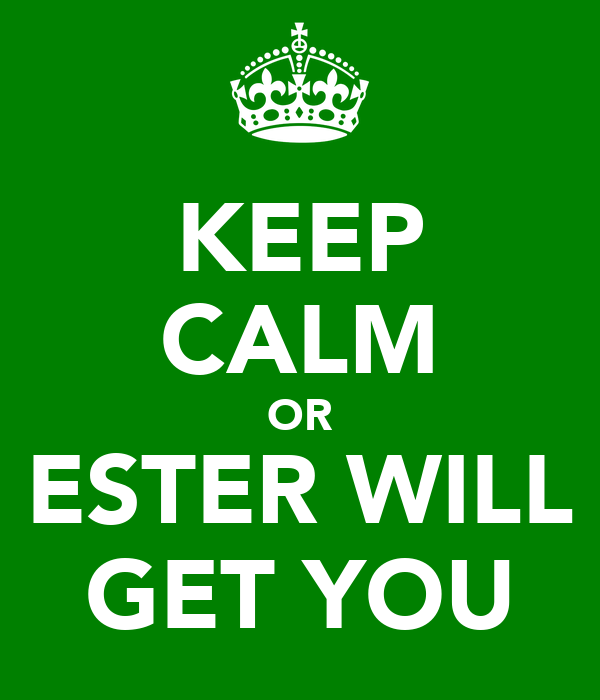 KEEP CALM OR ESTER WILL GET YOU