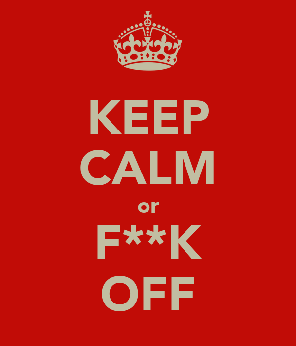 KEEP CALM or F**K OFF