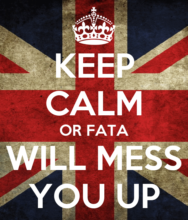 KEEP CALM OR FATA WILL MESS YOU UP
