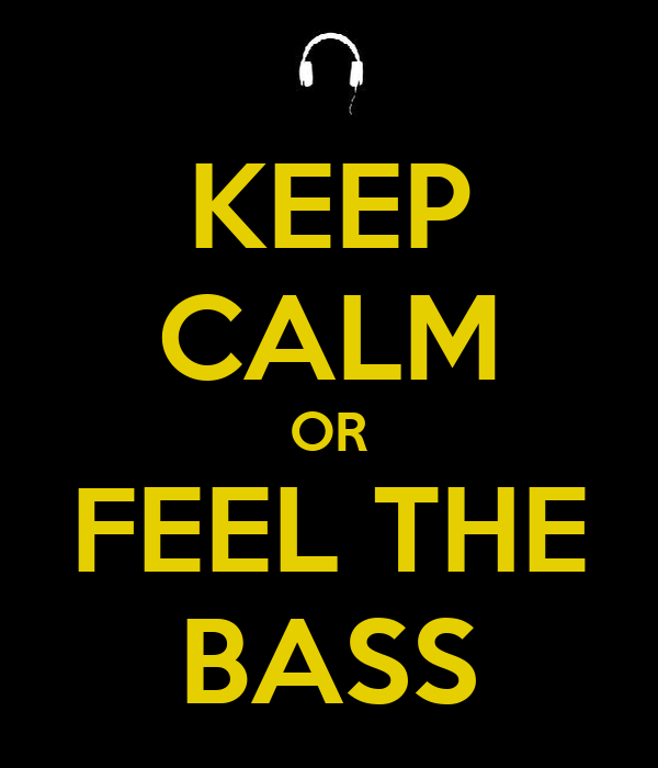 KEEP CALM OR FEEL THE BASS