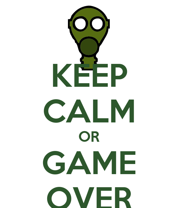 KEEP CALM OR GAME OVER