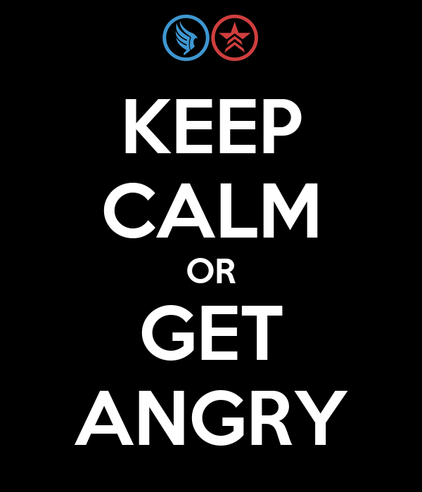 KEEP CALM OR GET ANGRY