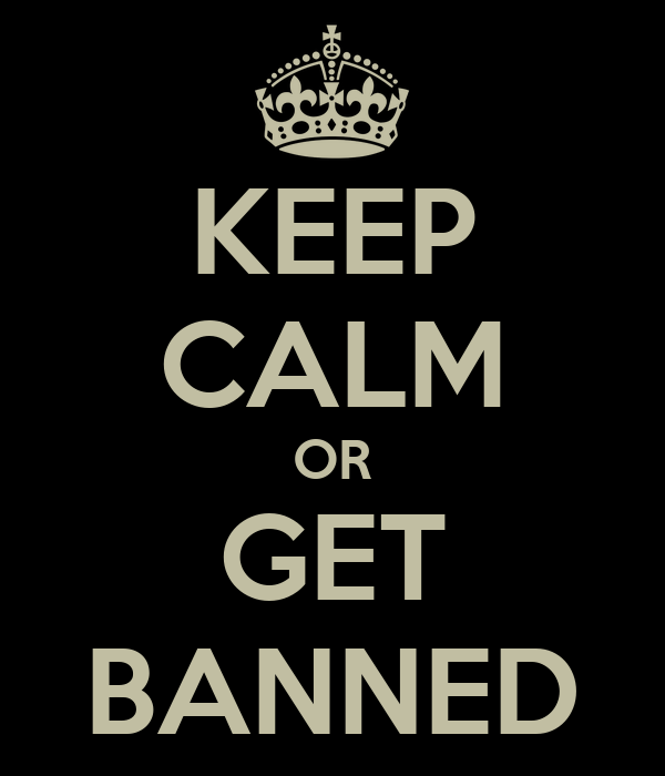 KEEP CALM OR GET BANNED