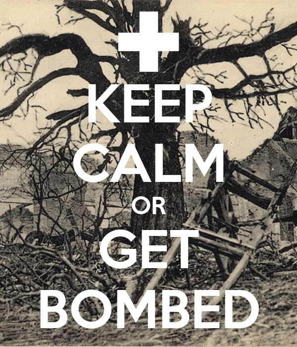 KEEP CALM OR GET BOMBED