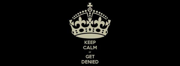 KEEP CALM or GET DENIED