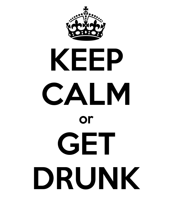 KEEP CALM or GET DRUNK