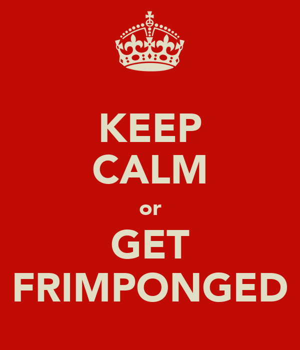 KEEP CALM or GET FRIMPONGED
