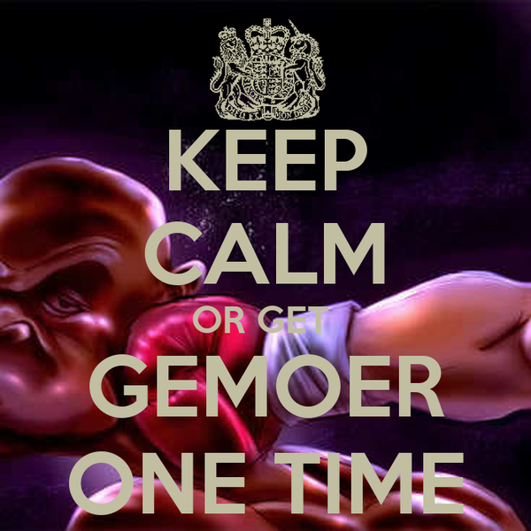 KEEP CALM OR GET  GEMOER ONE TIME