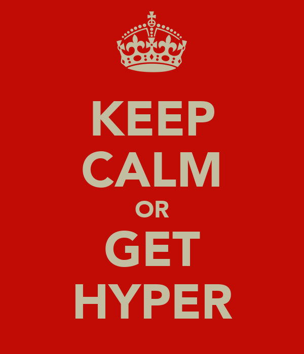 KEEP CALM OR GET HYPER