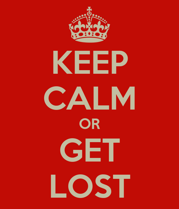 KEEP CALM OR GET LOST