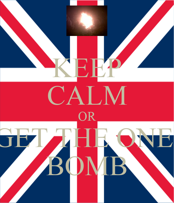 KEEP CALM OR GET THE ONE  BOMB