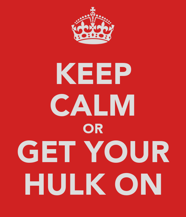 KEEP CALM OR GET YOUR HULK ON