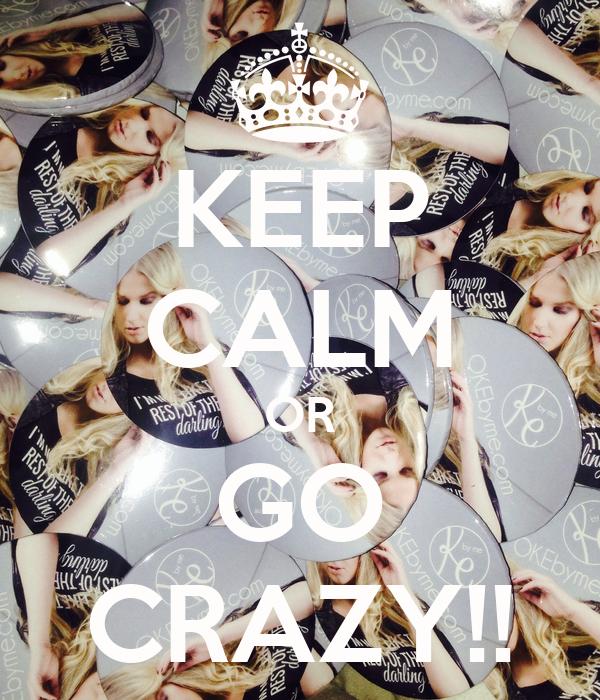 KEEP CALM OR GO CRAZY!!