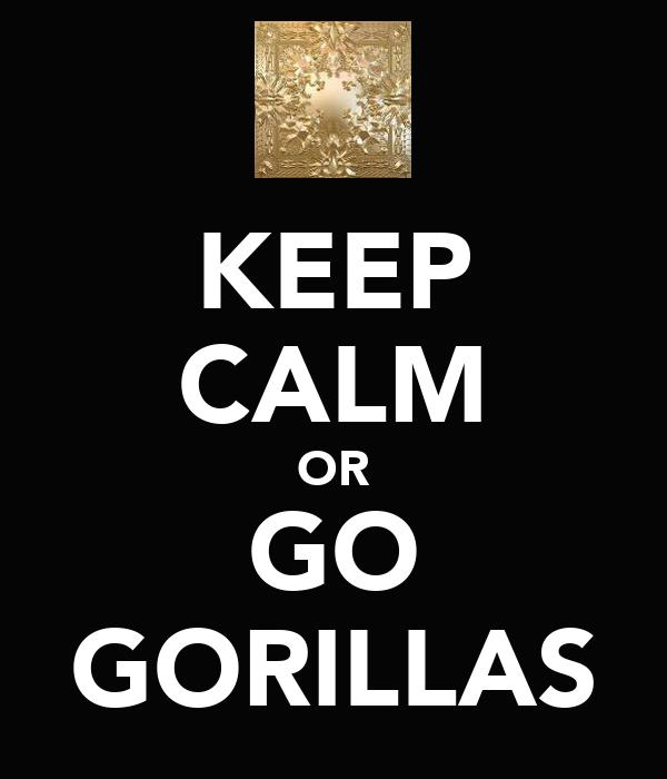 KEEP CALM OR GO GORILLAS