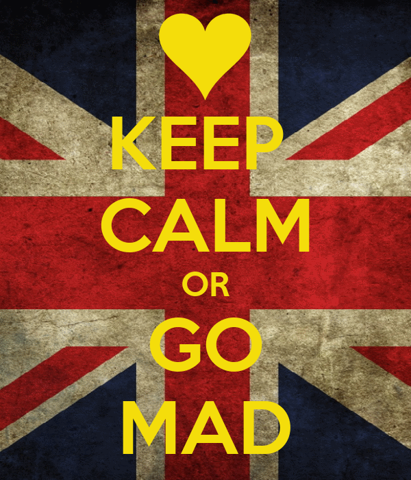 KEEP  CALM OR GO MAD