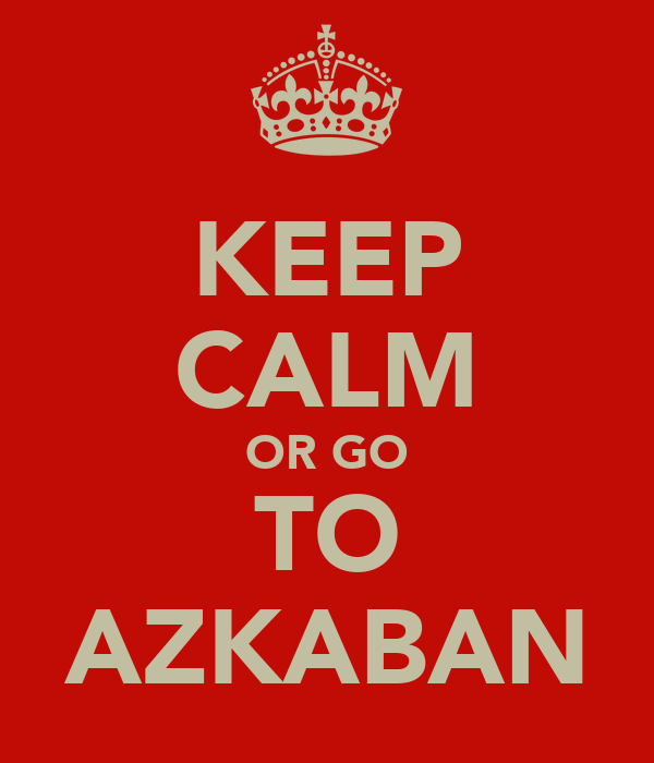 KEEP CALM OR GO TO AZKABAN