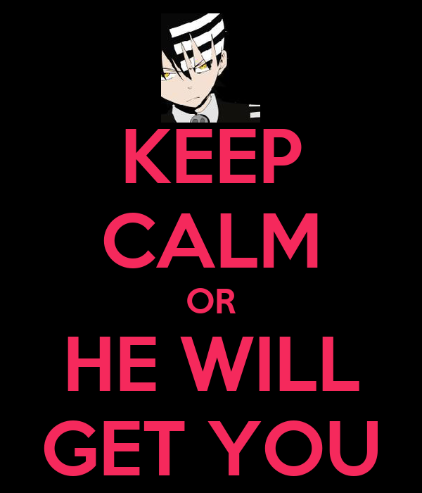 KEEP CALM OR HE WILL GET YOU