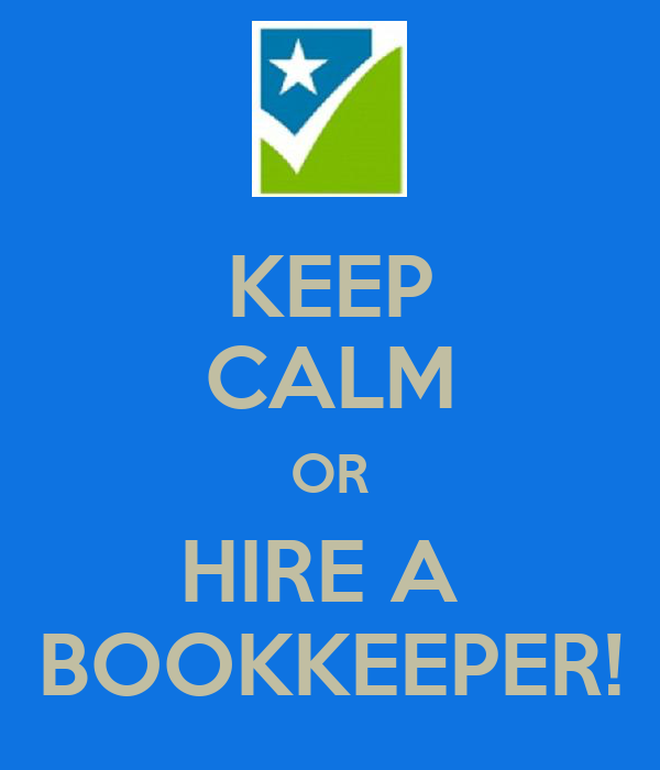 KEEP CALM OR HIRE A  BOOKKEEPER!